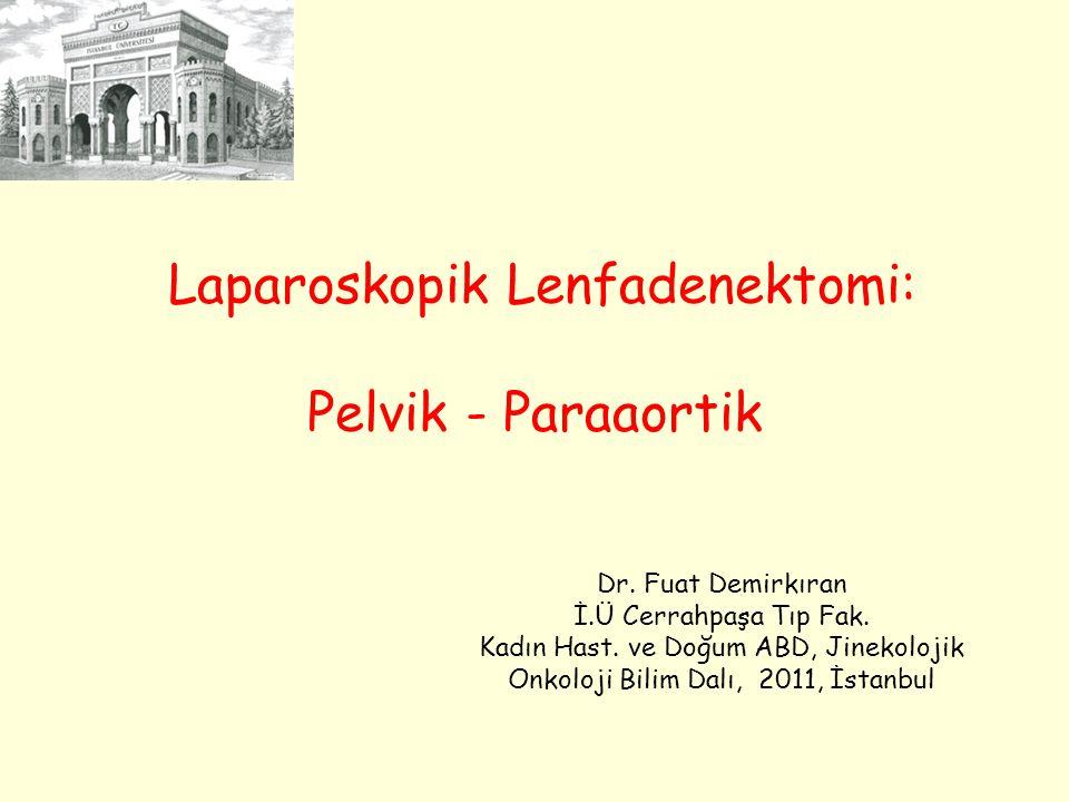 Laparoskopik Lenfadenektomi: Pelvik - Paraaortik Dr.