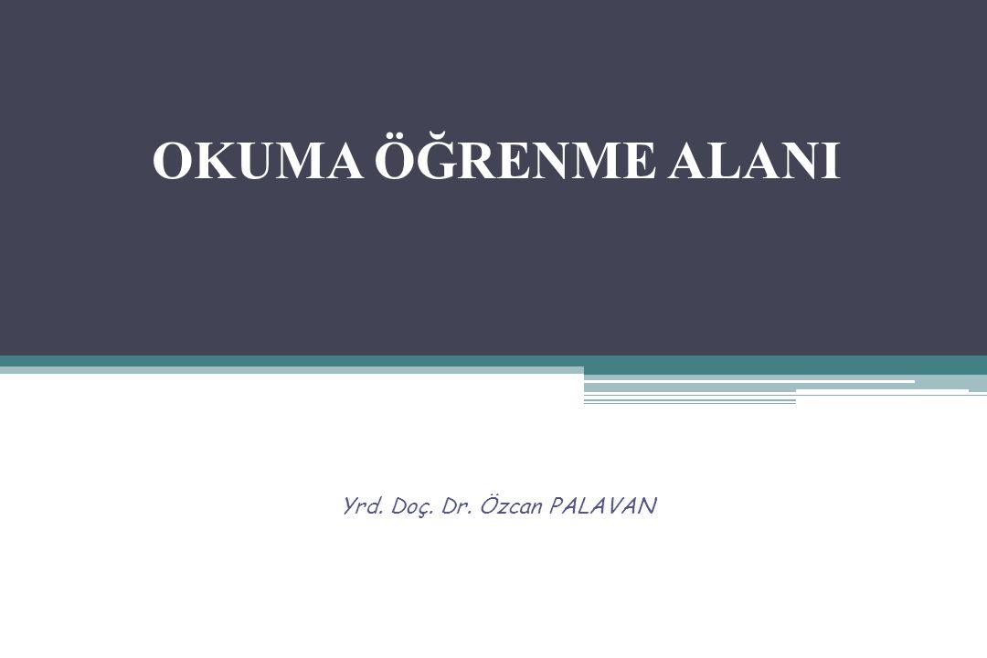 Yrd. Doç. Dr. Özcan PALAVAN OKUMA ÖĞRENME ALANI