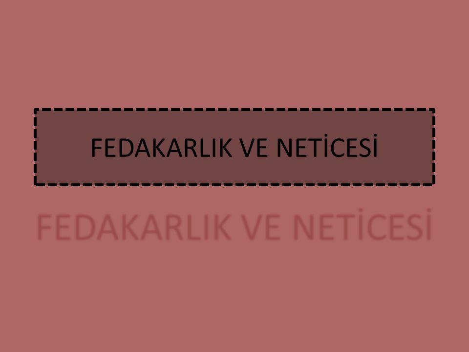 FEDAKARLIK VE NETİCESİ
