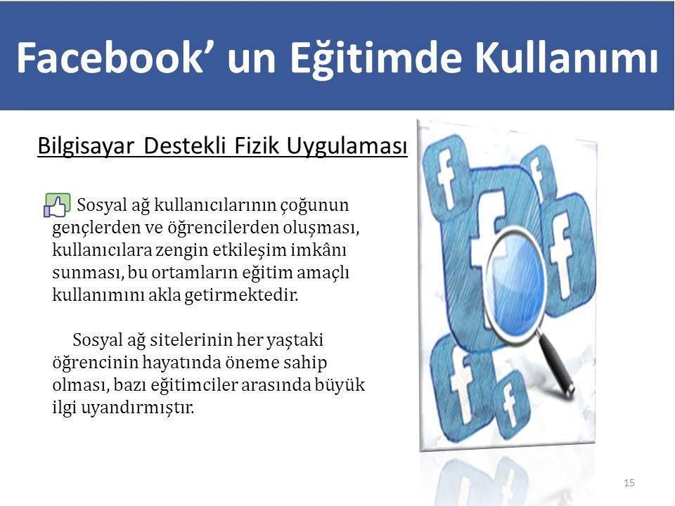 Facebook' un Eğitimde Kullanımı Bilgisayar Destekli Fizik Uygulaması 15 Sosyal ağ kullanıcılarının çoğunun gençlerden ve öğrencilerden oluşması, kulla