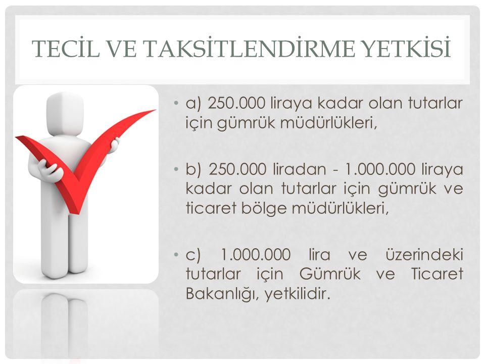 TECİL VE TAKSİTLENDİRME YETKİSİ a) 250.000 liraya kadar olan tutarlar için gümrük müdürlükleri, b) 250.000 liradan - 1.000.000 liraya kadar olan tutar