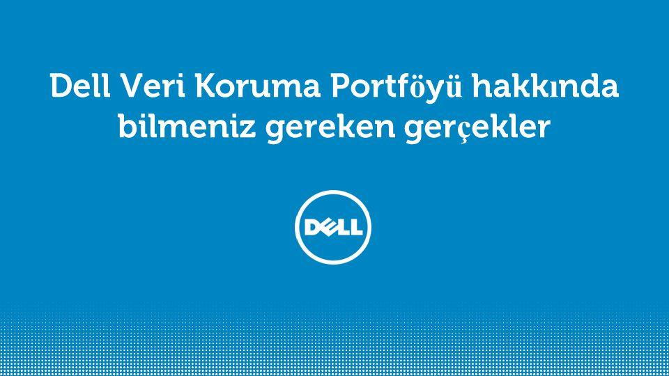 Dell Veri Koruma Portf ö y ü hakk ı nda bilmeniz gereken ger ç ekler