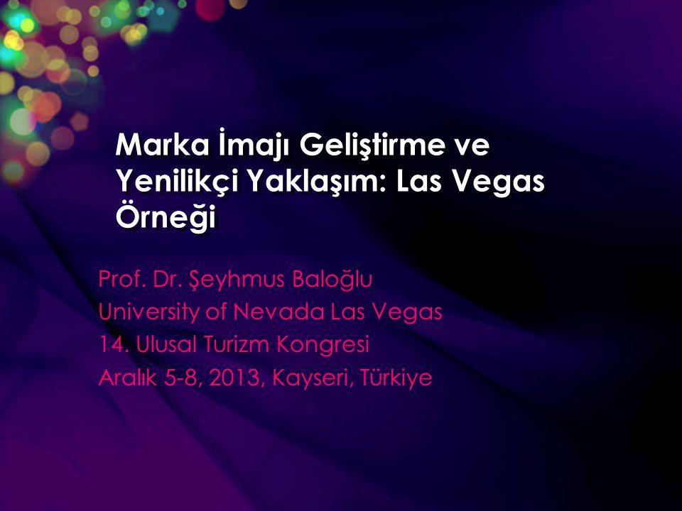 Marka İmajı Geliştirme ve Yenilikçi Yaklaşım: Las Vegas Örneği Prof. Dr. Şeyhmus Baloğlu University of Nevada Las Vegas 14. Ulusal Turizm Kongresi Ara
