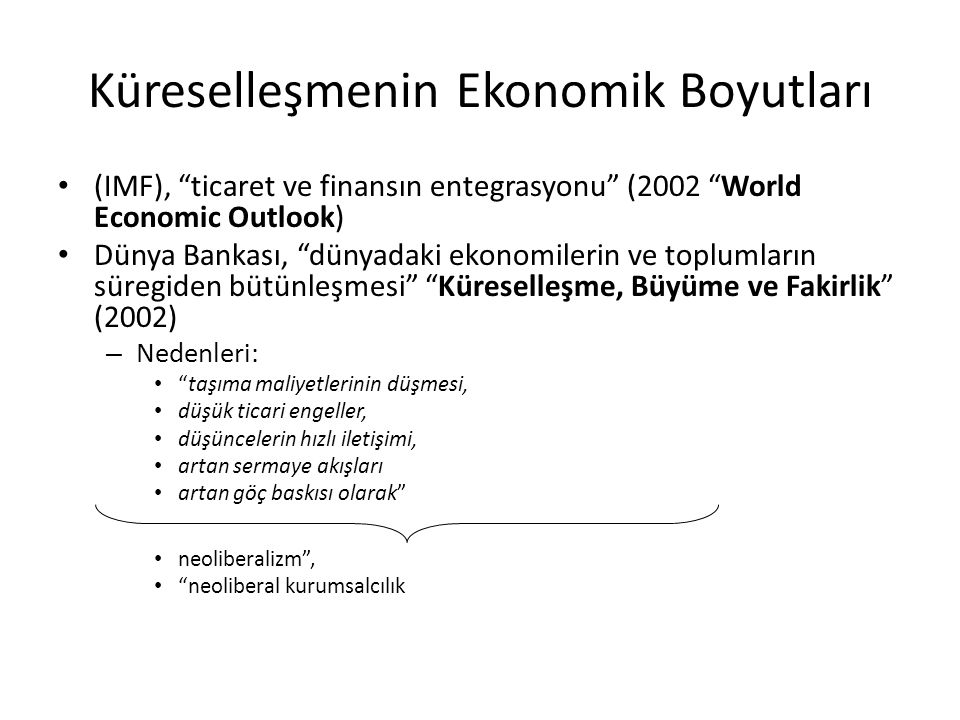 """Küreselleşmenin Ekonomik Boyutları (IMF), """"ticaret ve finansın entegrasyonu"""" (2002 """"World Economic Outlook) Dünya Bankası, """"dünyadaki ekonomilerin ve"""