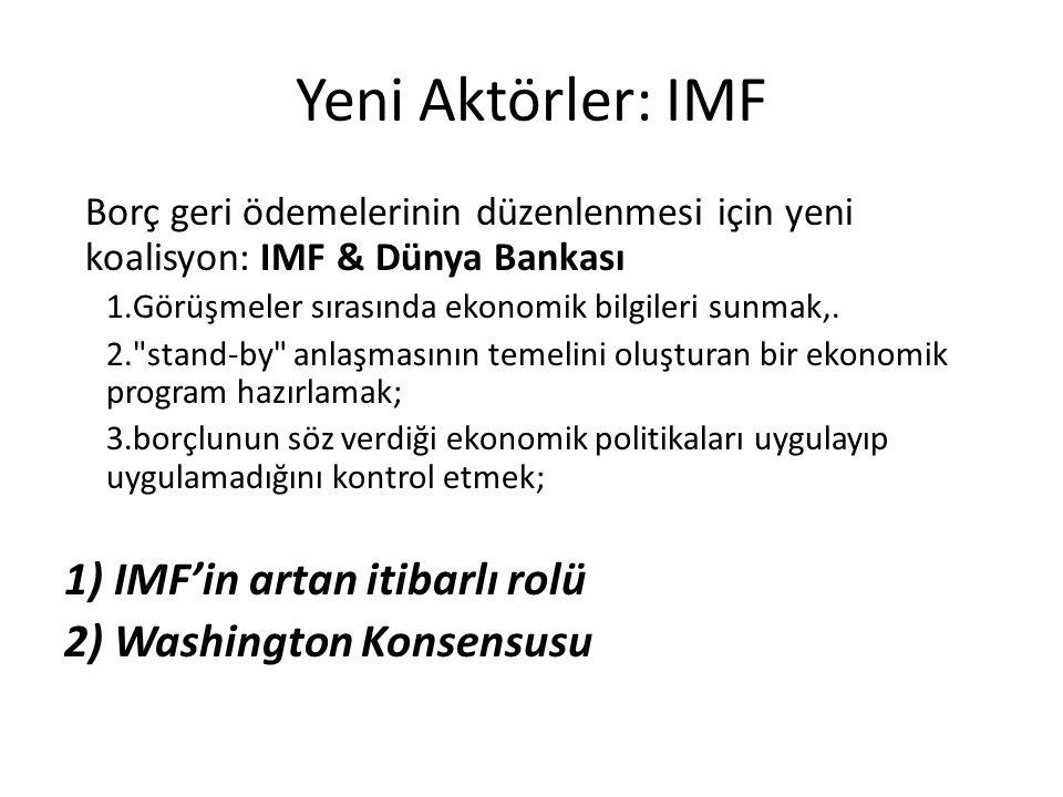 Yeni Aktörler: IMF Borç geri ödemelerinin düzenlenmesi için yeni koalisyon: IMF & Dünya Bankası 1.Görüşmeler sırasında ekonomik bilgileri sunmak,. 2.