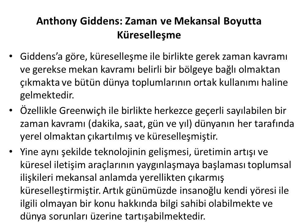 Giddens Giddens küreselleşmeyi zaman ve mekansal olarak birbirlerinden oldukça çok uzakta gelişen olayların yerel oluşumları biçimlendirebilmesi ve bu yolla birbirleri ile ilişkili olan dünya ölçeğindeki toplumsal ilişkilerin giderek yoğunlaşması olarak tanımlamaktadır.