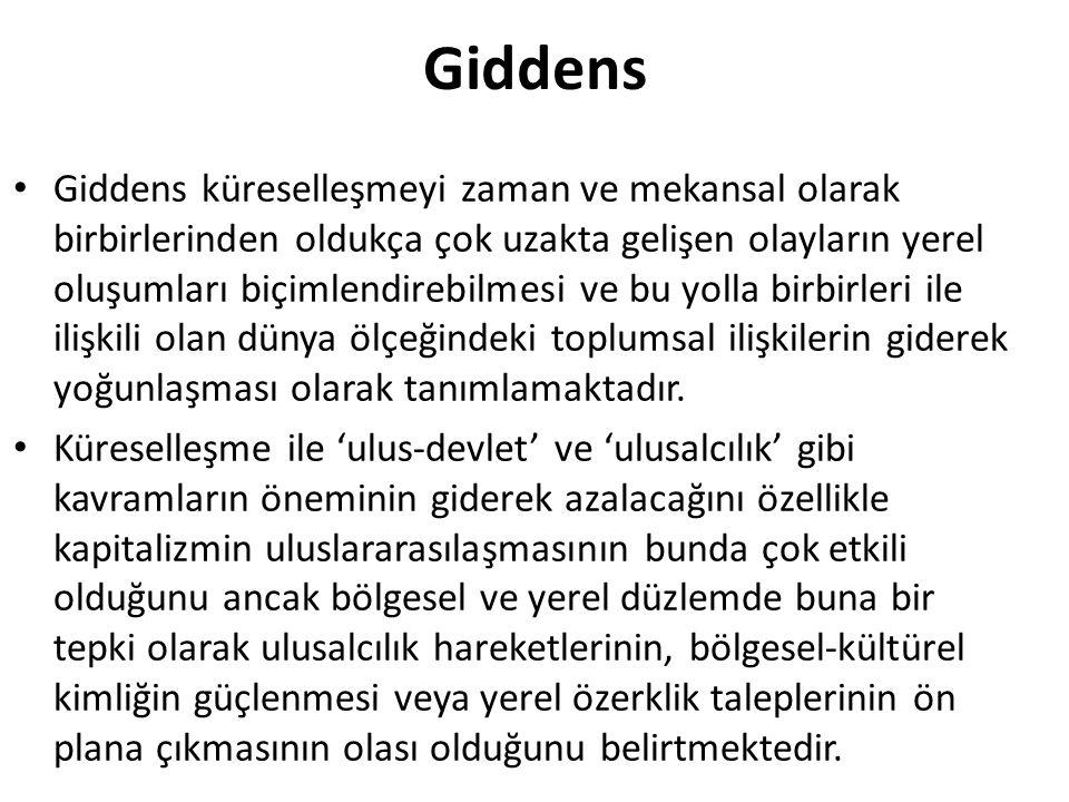Giddens Giddens küreselleşmeyi zaman ve mekansal olarak birbirlerinden oldukça çok uzakta gelişen olayların yerel oluşumları biçimlendirebilmesi ve bu