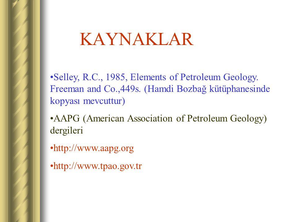 KAYNAKLAR Selley, R.C., 1985, Elements of Petroleum Geology. Freeman and Co.,449s. (Hamdi Bozbağ kütüphanesinde kopyası mevcuttur) AAPG (American Asso