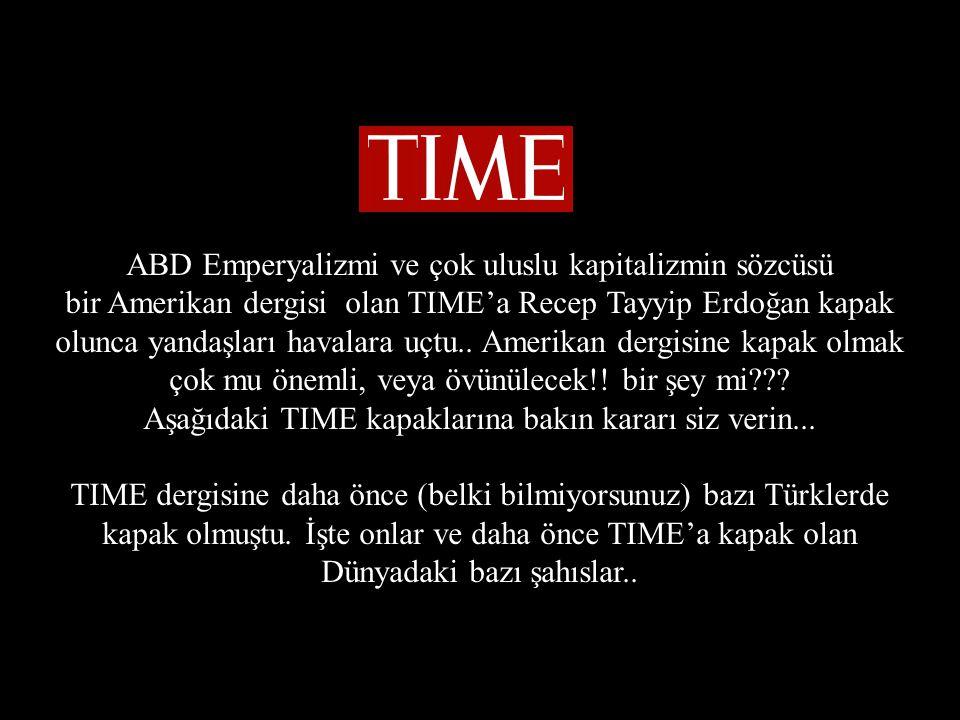 ABD Emperyalizmi ve çok uluslu kapitalizmin sözcüsü bir Amerikan dergisi olan TIME'a Recep Tayyip Erdoğan kapak olunca yandaşları havalara uçtu..