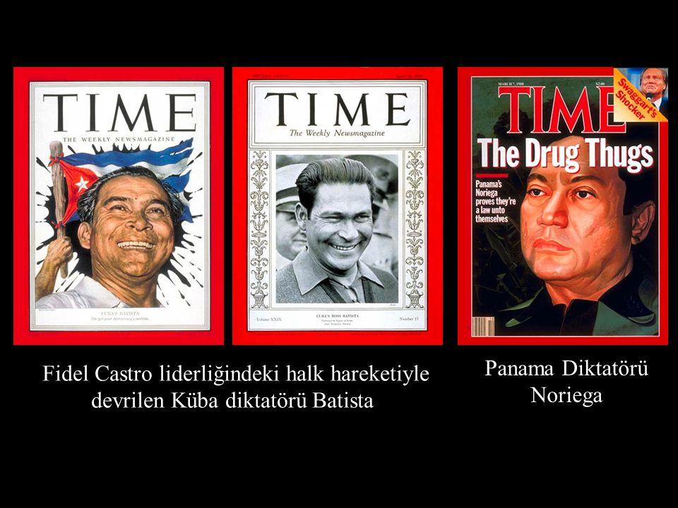 Fidel Castro liderliğindeki halk hareketiyle devrilen Küba diktatörü Batista Panama Diktatörü Noriega