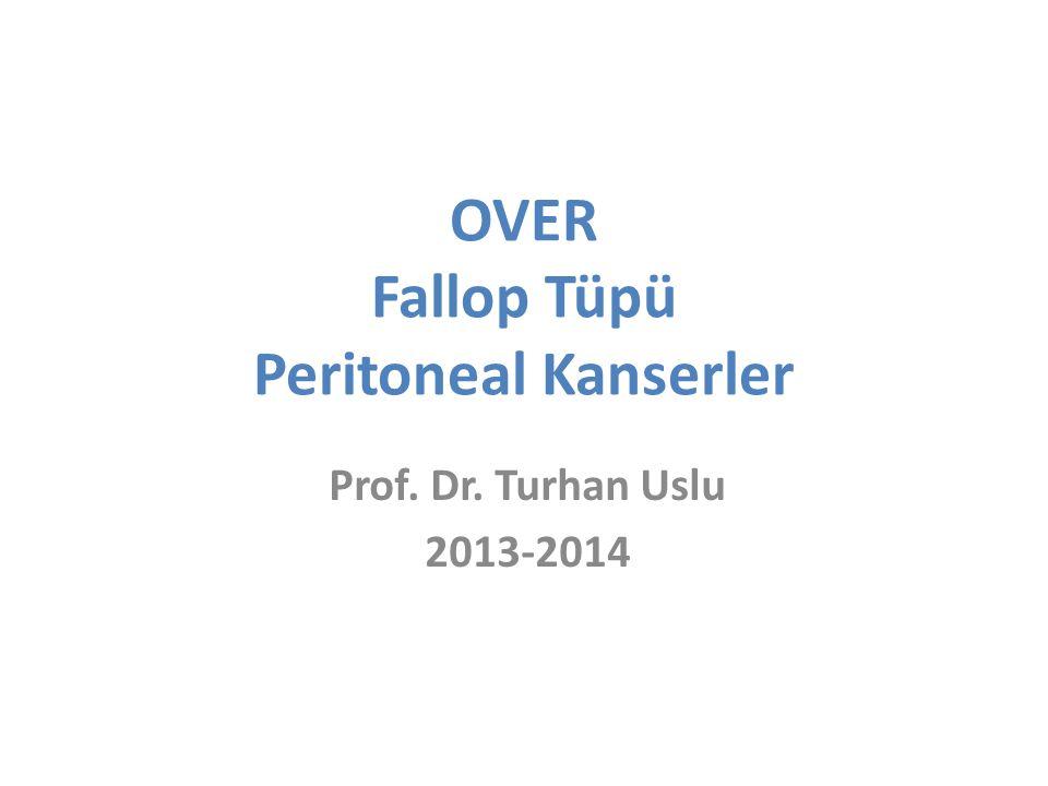 OVER Fallop Tüpü Peritoneal Kanserler Prof. Dr. Turhan Uslu 2013-2014