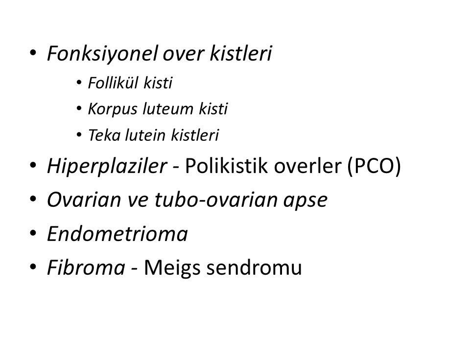 Fonksiyonel over kistleri Follikül kisti Korpus luteum kisti Teka lutein kistleri Hiperplaziler - Polikistik overler (PCO) Ovarian ve tubo-ovarian aps