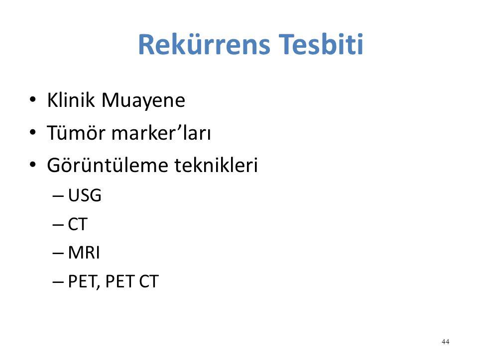 Rekürrens Tesbiti Klinik Muayene Tümör marker'ları Görüntüleme teknikleri – USG – CT – MRI – PET, PET CT 44