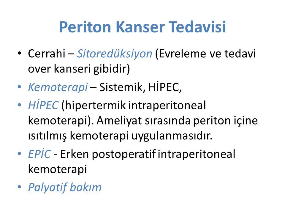 Periton Kanser Tedavisi Cerrahi – Sitoredüksiyon (Evreleme ve tedavi over kanseri gibidir) Kemoterapi – Sistemik, HİPEC, HİPEC (hipertermik intraperit