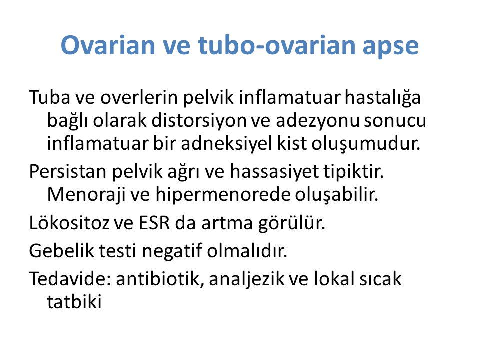 Ovarian ve tubo-ovarian apse Tuba ve overlerin pelvik inflamatuar hastalığa bağlı olarak distorsiyon ve adezyonu sonucu inflamatuar bir adneksiyel kis