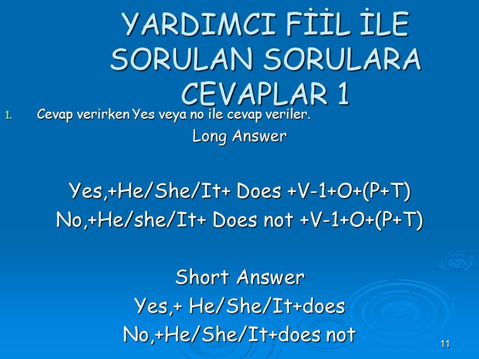 10 YARDIMCI FİİL İLE SORULAN SORULAR Sorarken Does+ He/She/It +V -1 +O+ (P+T) Do + I/You/We/They +V -1 +O+ (P+T) yapıları kullanılır