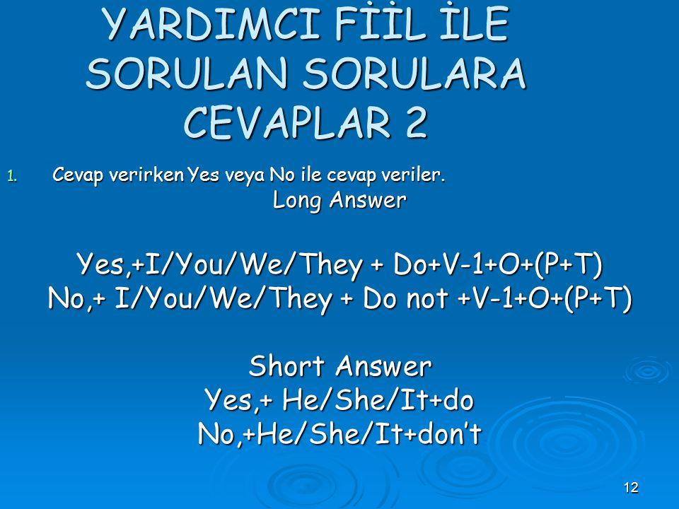 11 YARDIMCI FİİL İLE SORULAN SORULARA CEVAPLAR 1 1. Cevap verirken Yes veya no ile cevap veriler. Long Answer Yes,+He/She/It+ Does +V-1+O+(P+T) No,+He