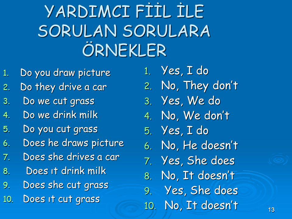 12 YARDIMCI FİİL İLE SORULAN SORULARA CEVAPLAR 2 1. Cevap verirken Yes veya No ile cevap veriler. Long Answer Yes,+I/You/We/They + Do+V-1+O+(P+T) No,+