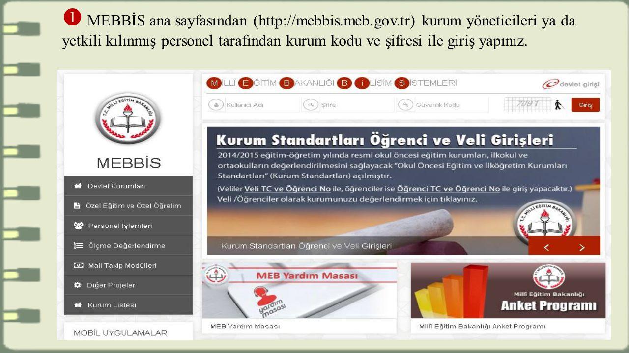  MEBBİS ana sayfasından (http://mebbis.meb.gov.tr) kurum yöneticileri ya da yetkili kılınmış personel tarafından kurum kodu ve şifresi ile giriş yapınız.