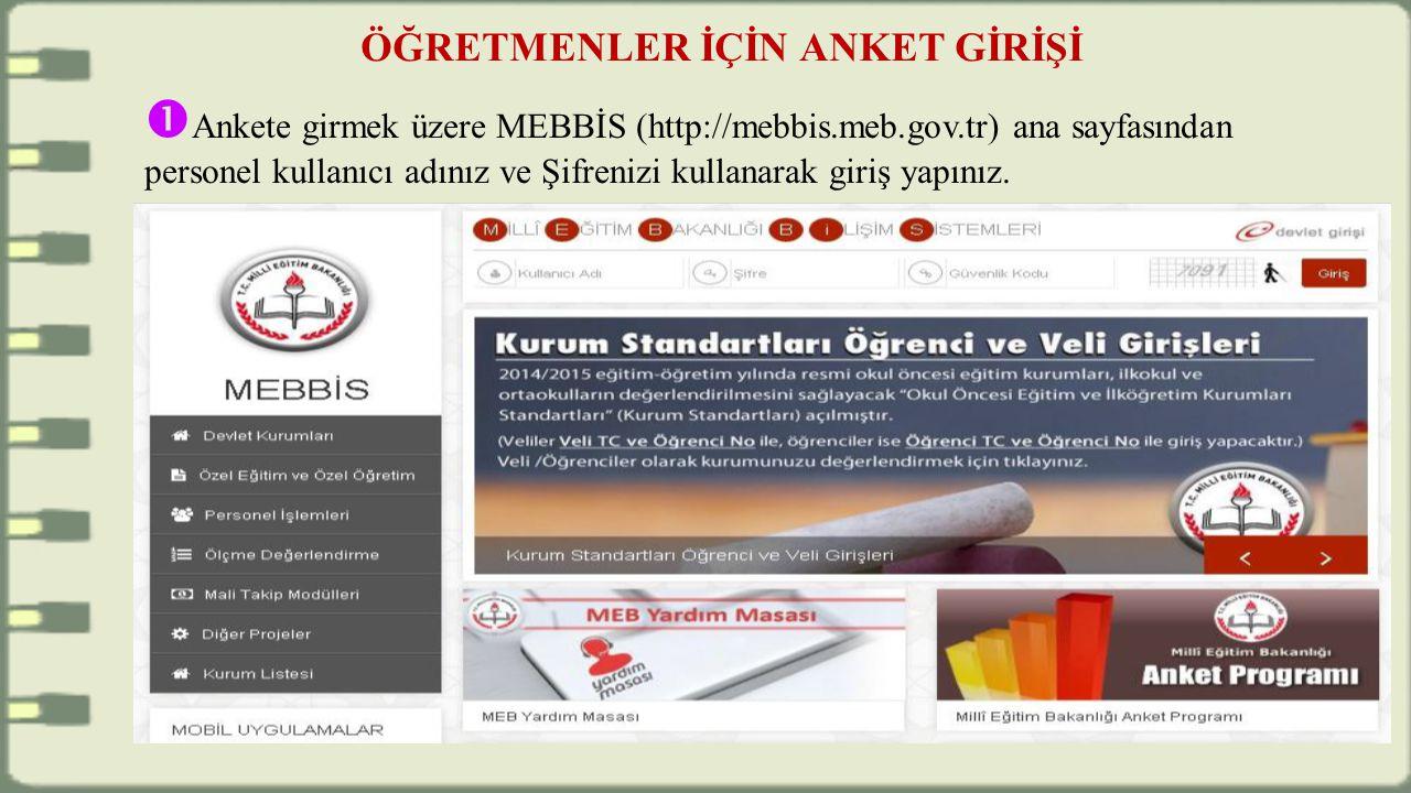 ÖĞRETMENLER İÇİN ANKET GİRİŞİ  Ankete girmek üzere MEBBİS (http://mebbis.meb.gov.tr) ana sayfasından personel kullanıcı adınız ve Şifrenizi kullanarak giriş yapınız.