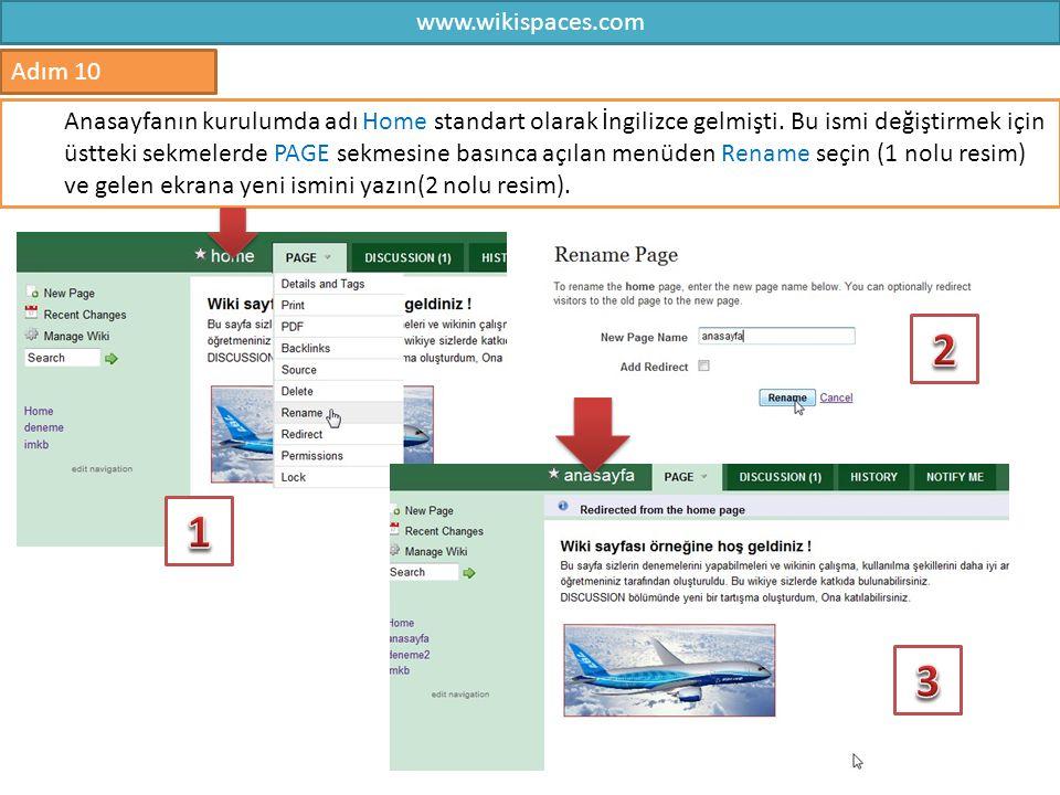 www.wikispaces.com 10 Adım 10 Anasayfanın kurulumda adı Home standart olarak İngilizce gelmişti. Bu ismi değiştirmek için üstteki sekmelerde PAGE sekm