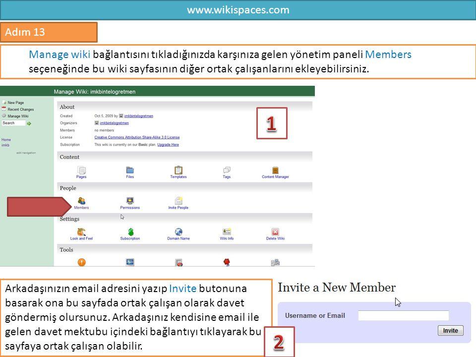 www.wikispaces.com 13 Adım 13 Manage wiki bağlantısını tıkladığınızda karşınıza gelen yönetim paneli Members seçeneğinde bu wiki sayfasının diğer orta