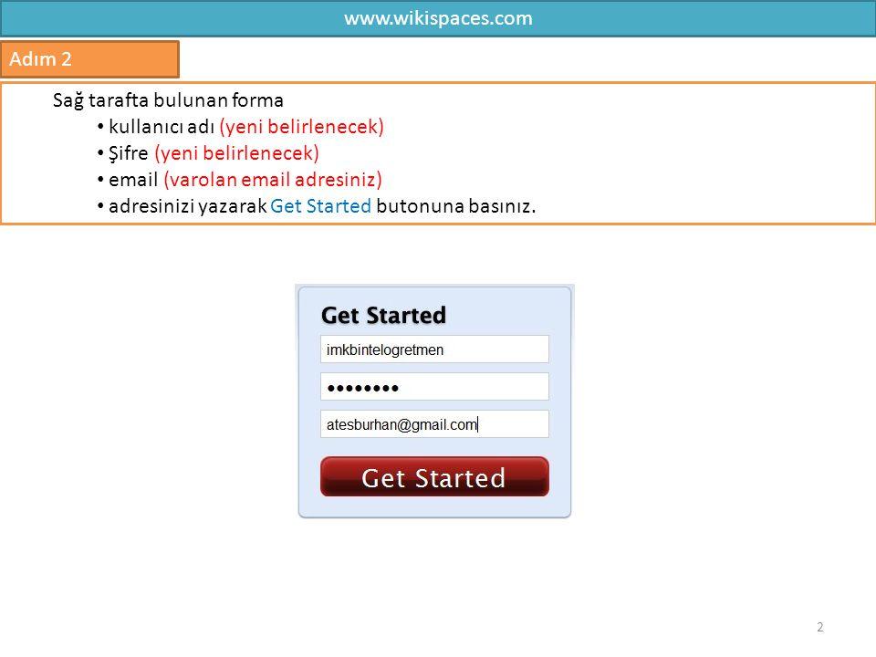 www.wikispaces.com 2 Adım 2 Sağ tarafta bulunan forma kullanıcı adı (yeni belirlenecek) Şifre (yeni belirlenecek) email (varolan email adresiniz) adre