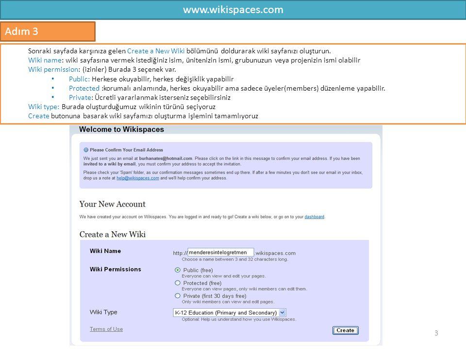 www.wikispaces.com 3 Adım 3 Sonraki sayfada karşınıza gelen Create a New Wiki bölümünü doldurarak wiki sayfanızı oluşturun. Wiki name: wiki sayfasına