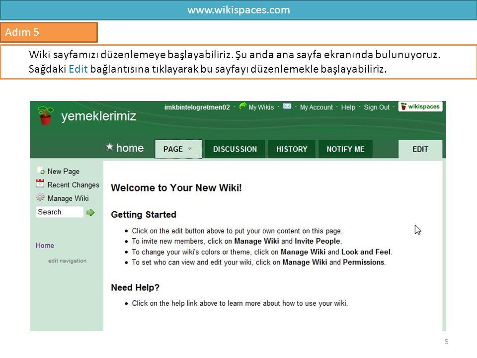 www.wikispaces.com 5 Adım 5 Wiki sayfamızı düzenlemeye başlayabiliriz. Şu anda ana sayfa ekranında bulunuyoruz. Sağdaki Edit bağlantısına tıklayarak b