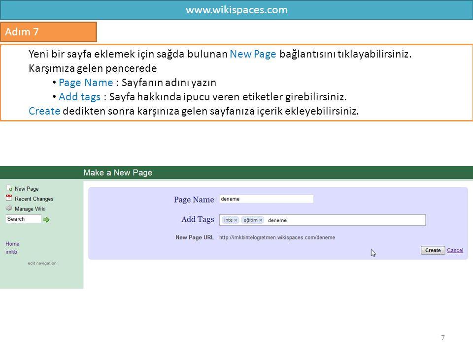 www.wikispaces.com 7 Adım 7 Yeni bir sayfa eklemek için sağda bulunan New Page bağlantısını tıklayabilirsiniz. Karşımıza gelen pencerede Page Name : S