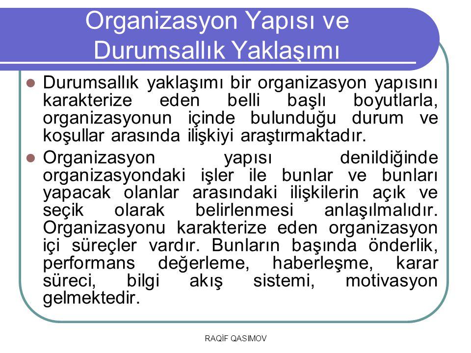 RAQİF QASIMOV Organizasyon Yapısı ve Durumsallık Yaklaşımı Durumsallık yaklaşımı bir organizasyon yapısını karakterize eden belli başlı boyutlarla, or