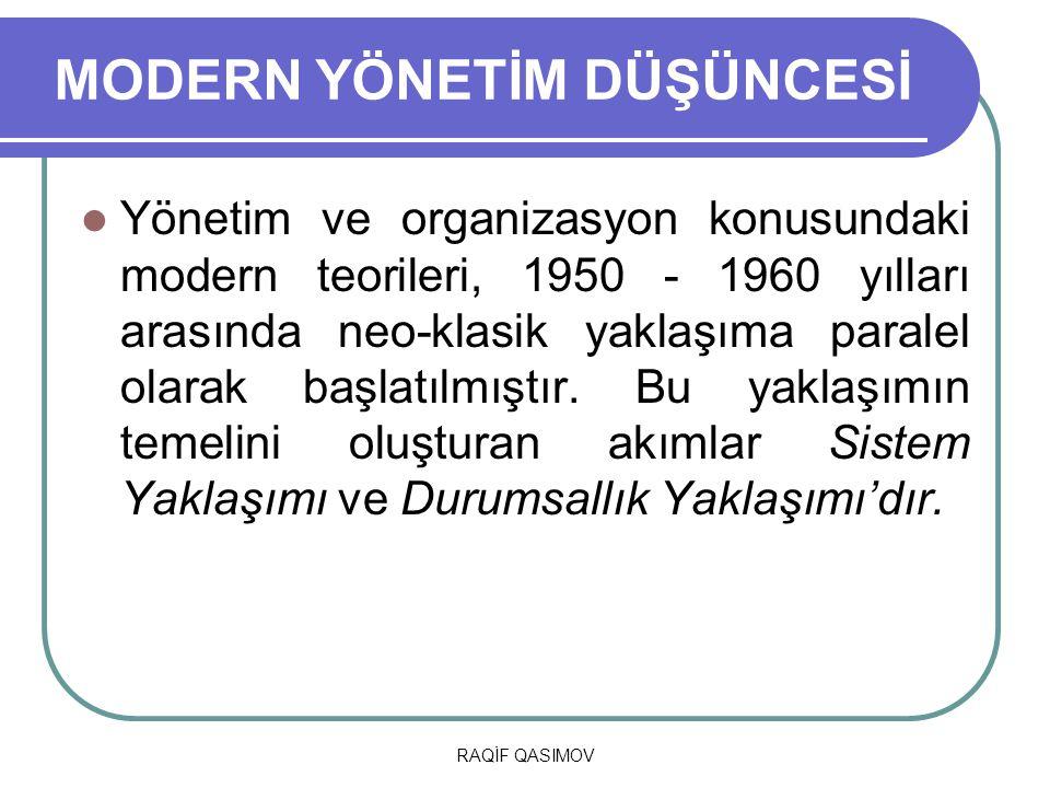 RAQİF QASIMOV MODERN YÖNETİM DÜŞÜNCESİ Yönetim ve organizasyon konusundaki modern teorileri, 1950 - 1960 yılları arasında neo-klasik yaklaşıma paralel