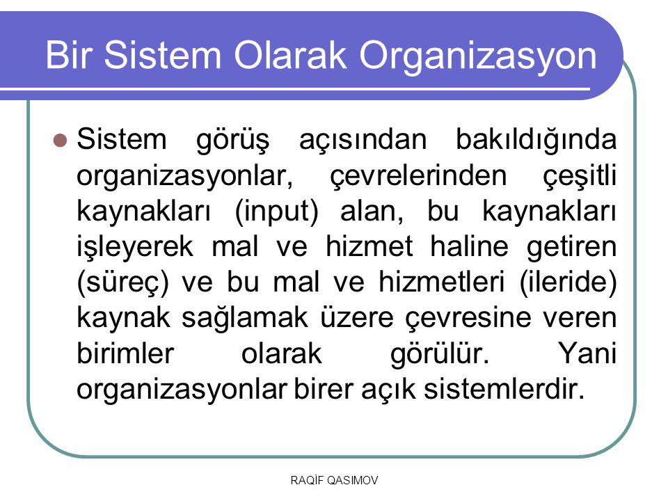RAQİF QASIMOV Bir Sistem Olarak Organizasyon Sistem görüş açısından bakıldığında organizasyonlar, çevrelerinden çeşitli kaynakları (input) alan, bu ka