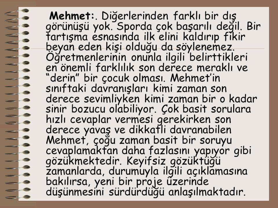 Mehmet:.Diğerlerinden farklı bir dış görünüşü yok.