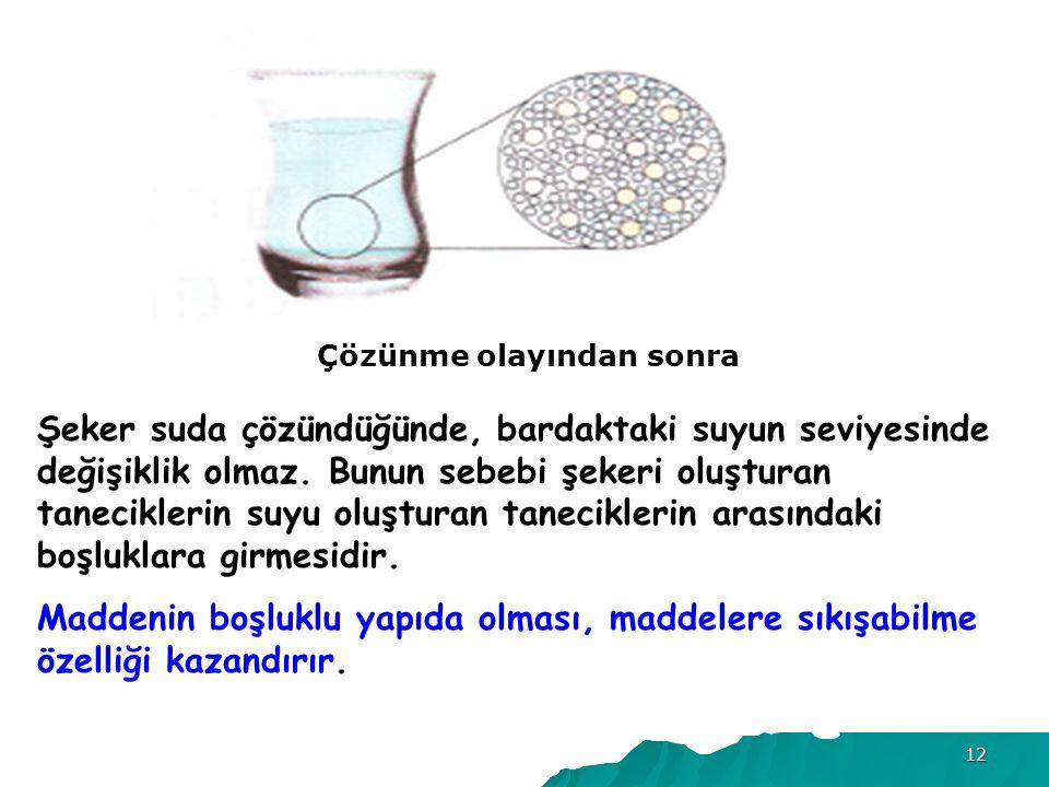 12 Şeker suda çözündüğünde, bardaktaki suyun seviyesinde değişiklik olmaz.