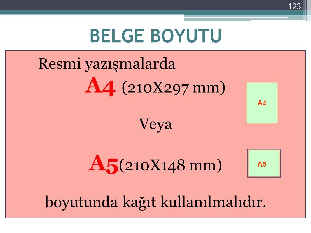 123 BELGE BOYUTU Resmi yazışmalarda A4 (210X297 mm) Veya A5 (210X148 mm) boyutunda kağıt kullanılmalıdır. A4 A5