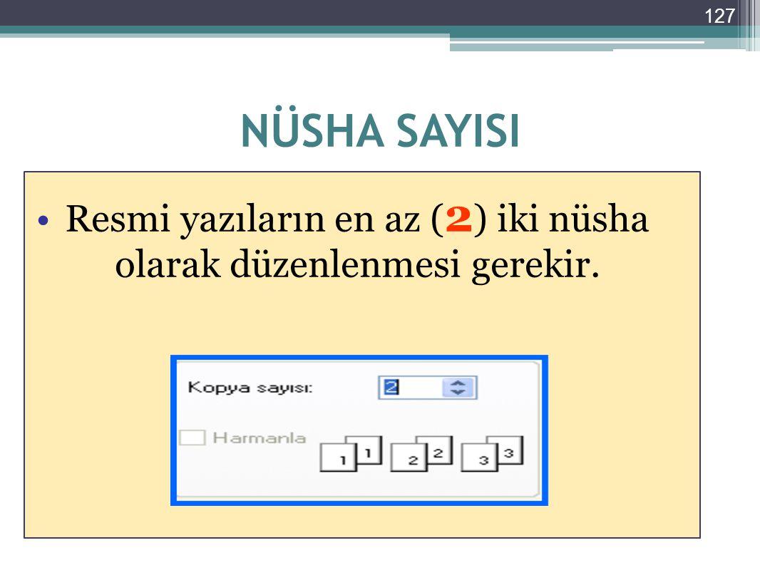 127 NÜSHA SAYISI Resmi yazıların en az ( 2 ) iki nüsha olarak düzenlenmesi gerekir.