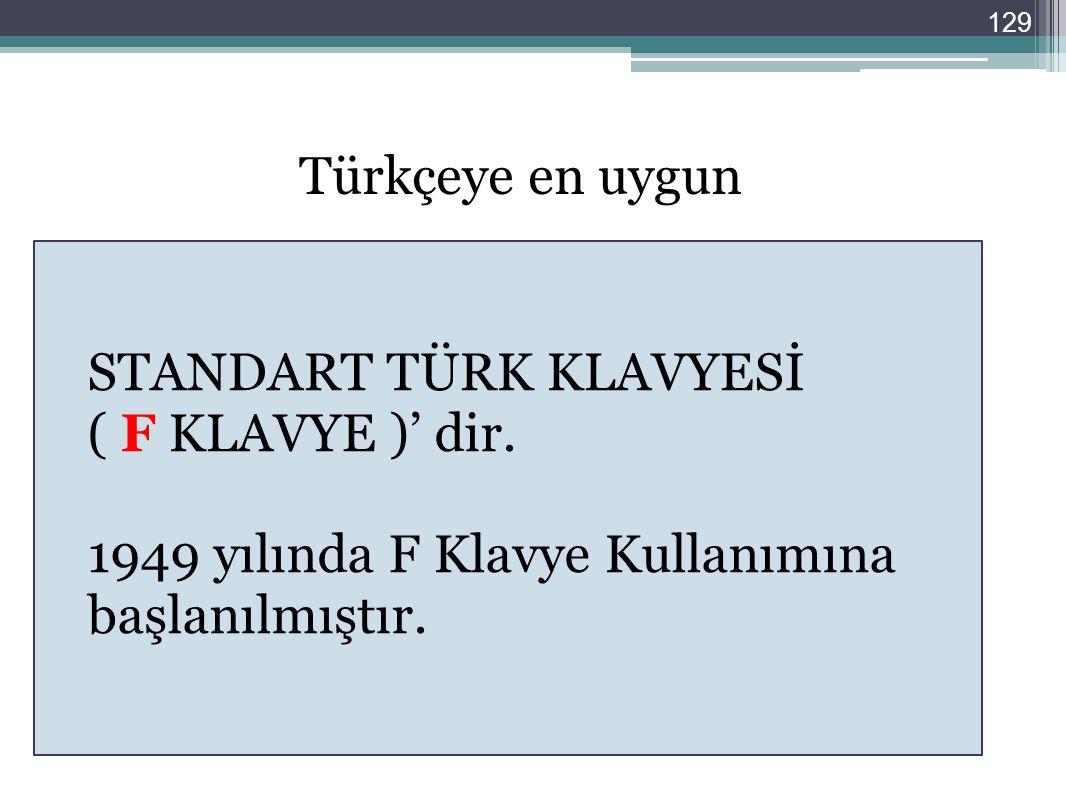 129 STANDART TÜRK KLAVYESİ ( F KLAVYE )' dir. 1949 yılında F Klavye Kullanımına başlanılmıştır. Türkçeye en uygun