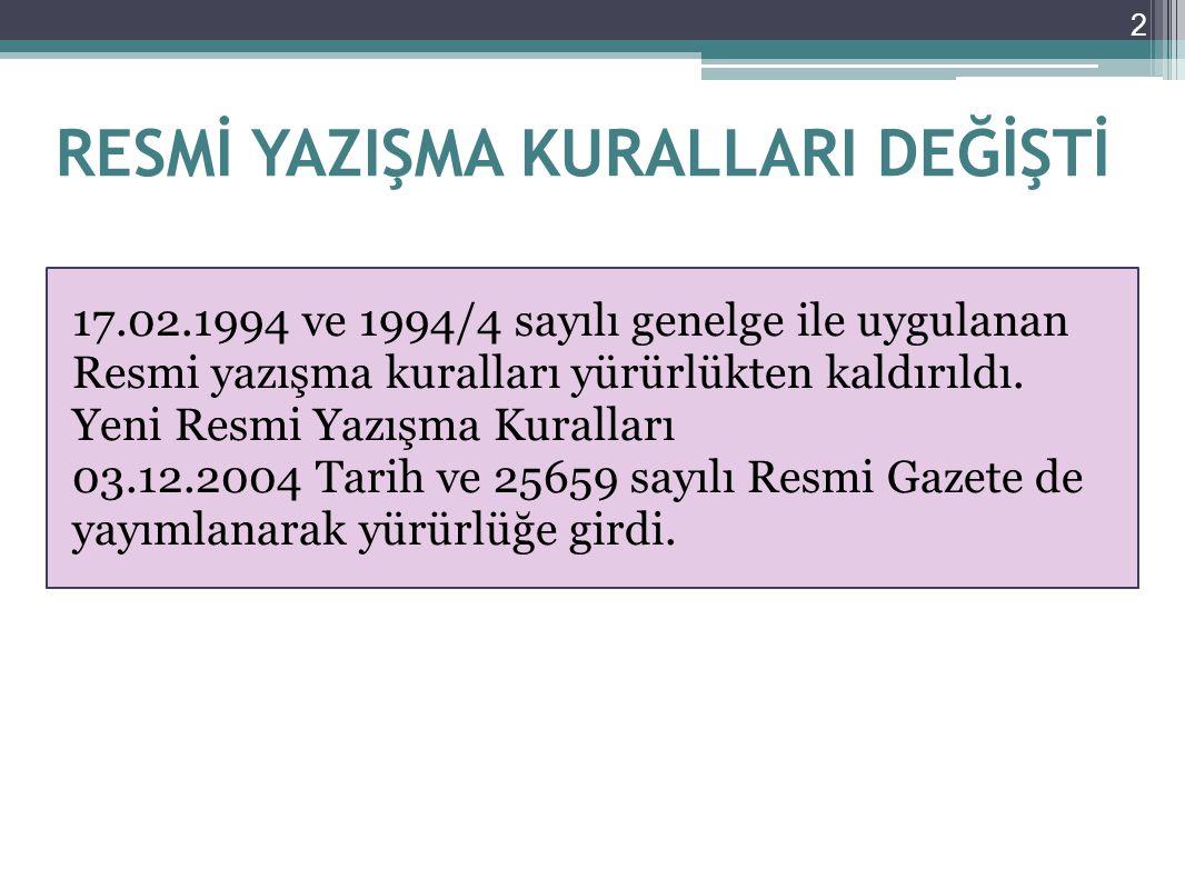 2 RESMİ YAZIŞMA KURALLARI DEĞİŞTİ 17.02.1994 ve 1994/4 sayılı genelge ile uygulanan Resmi yazışma kuralları yürürlükten kaldırıldı. Yeni Resmi Yazışma