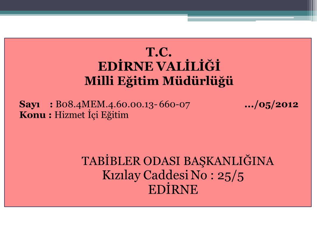 31 T.C. EDİRNE VALİLİĞİ Milli Eğitim Müdürlüğü Sayı : B08.4MEM.4.60.00.13- 660-07.../05/2012 Konu : Hizmet İçi Eğitim TABİBLER ODASI BAŞKANLIĞINA Kızı