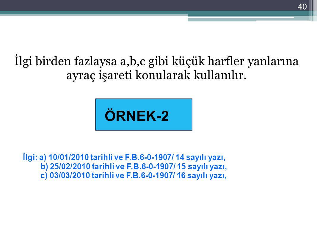 40 ÖRNEK-2 İlgi: a) 10/01/2010 tarihli ve F.B.6-0-1907/ 14 sayılı yazı, b) 25/02/2010 tarihli ve F.B.6-0-1907/ 15 sayılı yazı, c) 03/03/2010 tarihli v