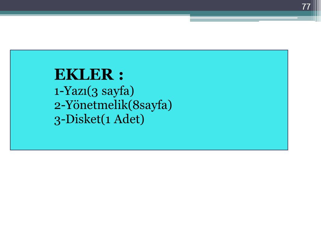 77 EKLER : 1-Yazı(3 sayfa) 2-Yönetmelik(8sayfa) 3-Disket(1 Adet)