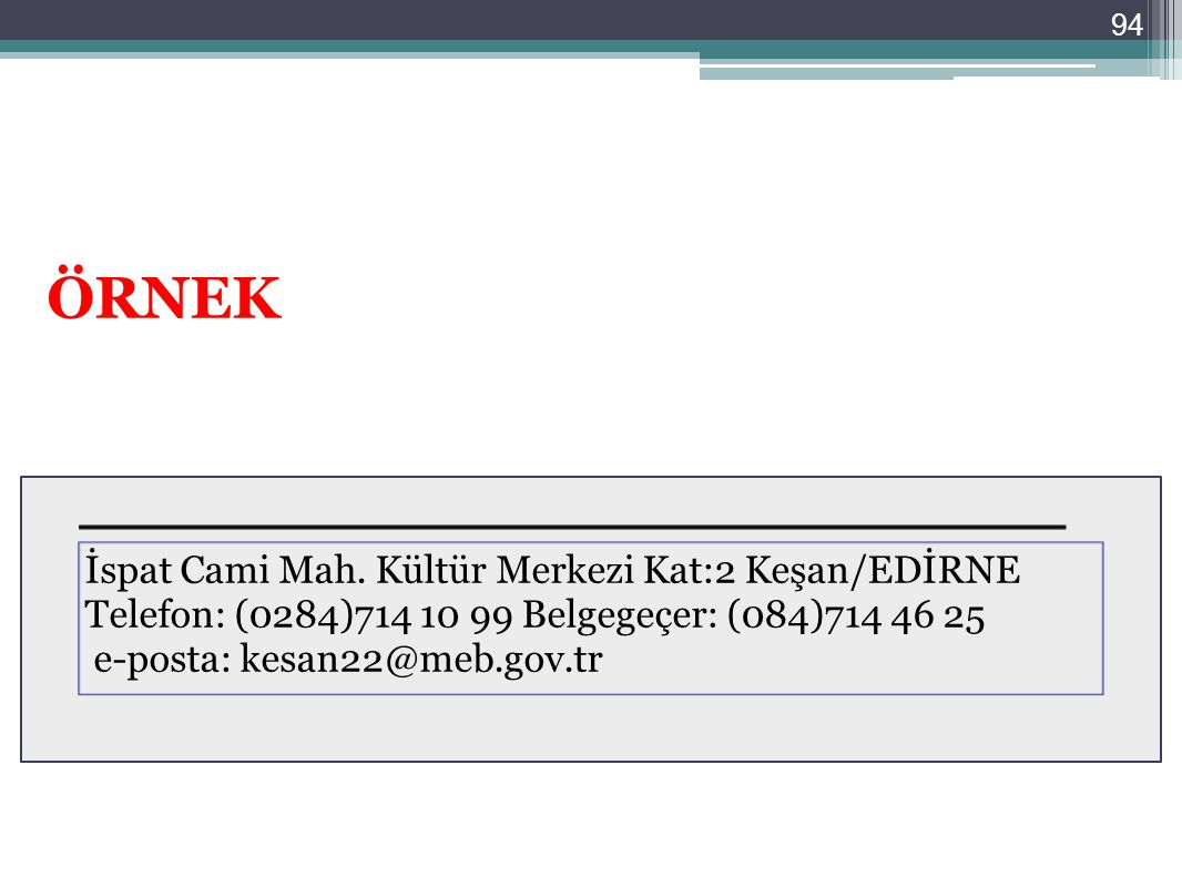 94 ÖRNEK İspat Cami Mah. Kültür Merkezi Kat:2 Keşan/EDİRNE Telefon: (0284)714 10 99 Belgegeçer: (084)714 46 25 e-posta: kesan22@meb.gov.tr