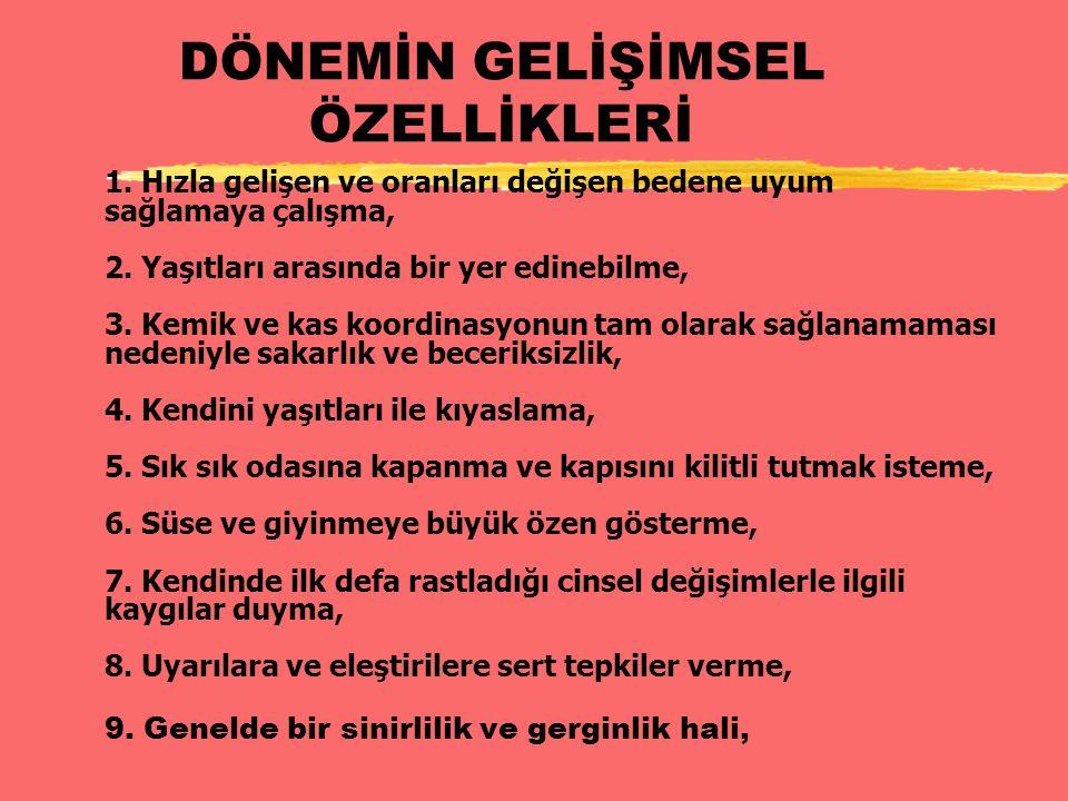 DÖNEMİN GELİŞİMSEL ÖZELLİKLERİ 1.