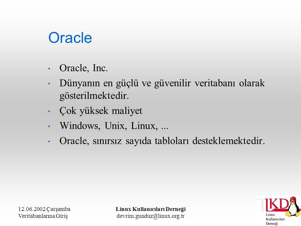 12.06.2002 Çarşamba Veritabanlarına Giriş Linux Kullanıcıları Derneği devrim.gunduz@linux.org.tr Oracle Oracle, Inc. Dünyanın en güçlü ve güvenilir ve