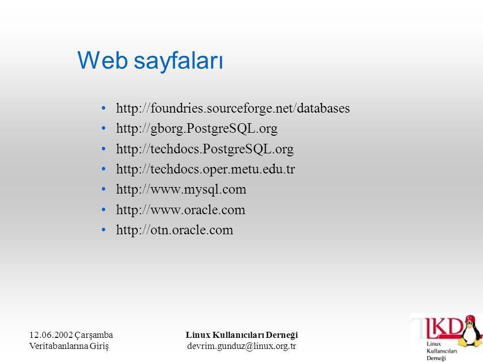 12.06.2002 Çarşamba Veritabanlarına Giriş Linux Kullanıcıları Derneği devrim.gunduz@linux.org.tr Web sayfaları http://foundries.sourceforge.net/databa