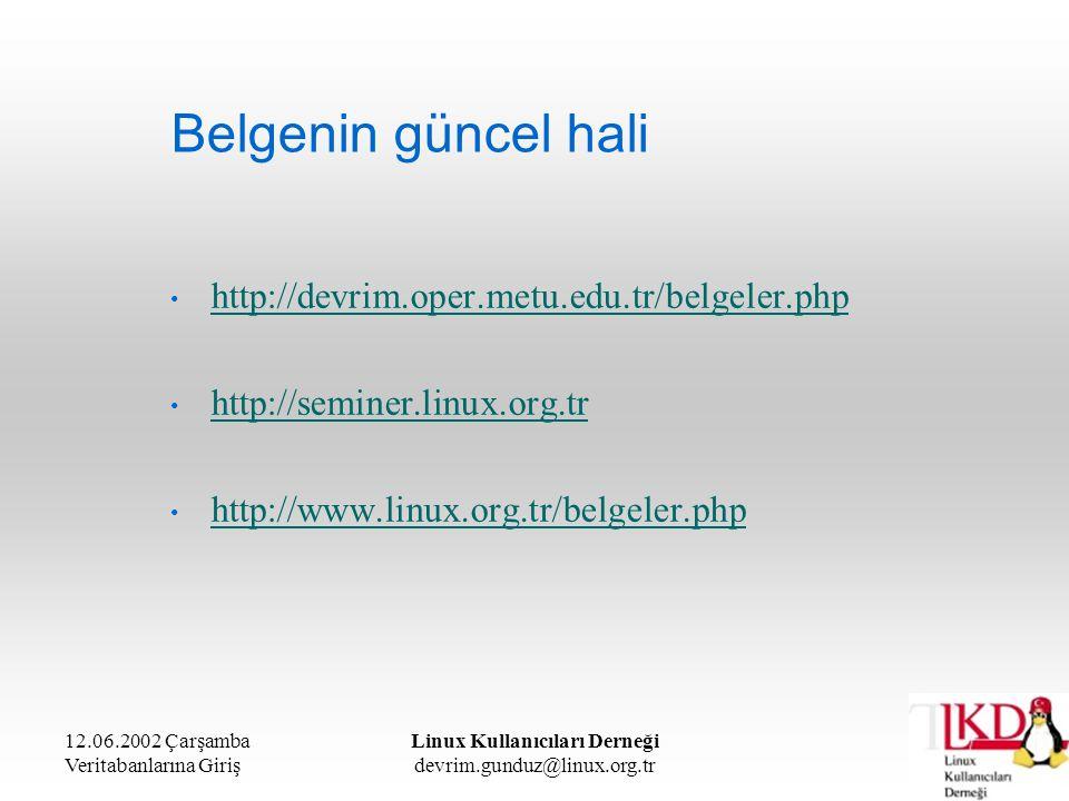 12.06.2002 Çarşamba Veritabanlarına Giriş Linux Kullanıcıları Derneği devrim.gunduz@linux.org.tr Belgenin güncel hali http://devrim.oper.metu.edu.tr/b