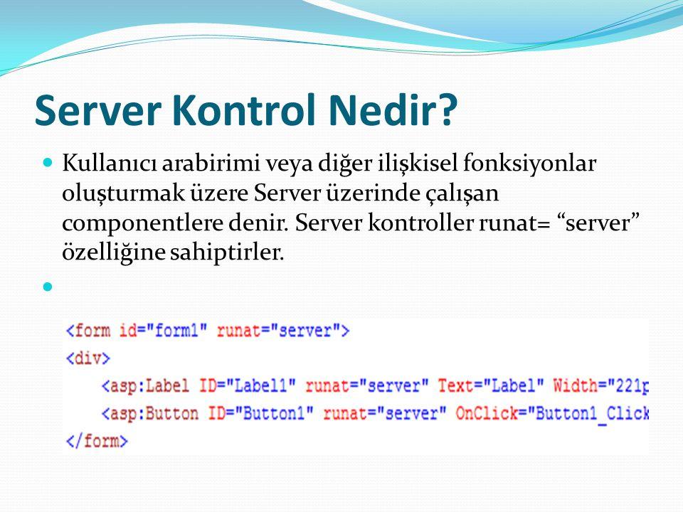 Server Kontrol Nedir? Kullanıcı arabirimi veya diğer ilişkisel fonksiyonlar oluşturmak üzere Server üzerinde çalışan componentlere denir. Server kontr