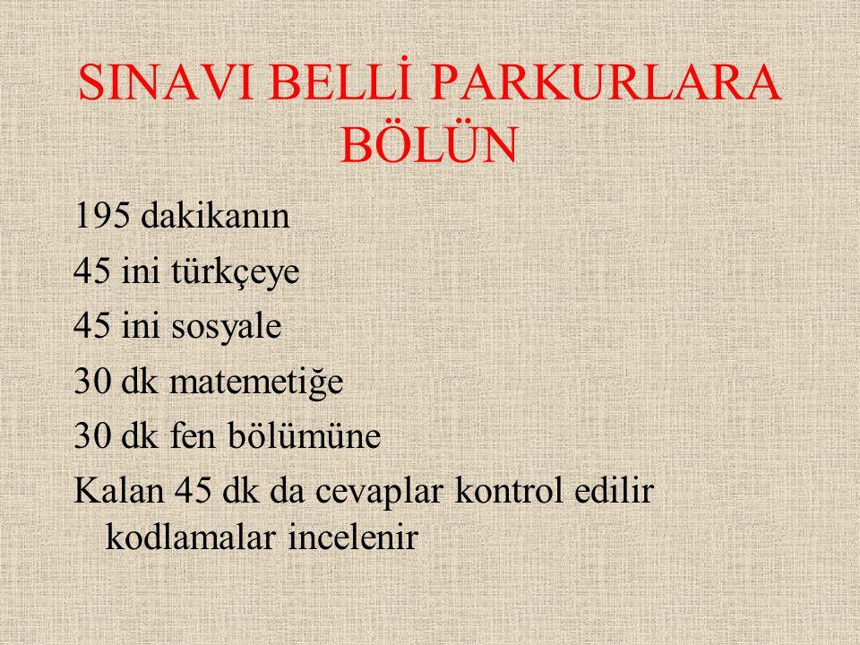 SINAVI BELLİ PARKURLARA BÖLÜN 195 dakikanın 45 ini türkçeye 45 ini sosyale 30 dk matemetiğe 30 dk fen bölümüne Kalan 45 dk da cevaplar kontrol edilir