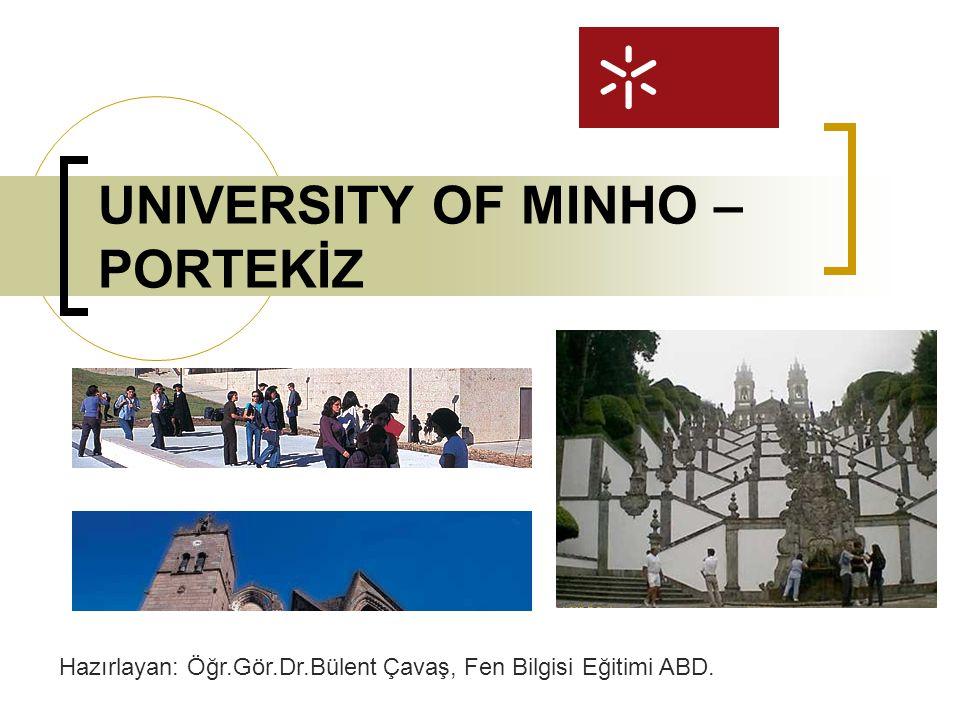 UNIVERSITY OF MINHO – PORTEKİZ Hazırlayan: Öğr.Gör.Dr.Bülent Çavaş, Fen Bilgisi Eğitimi ABD.